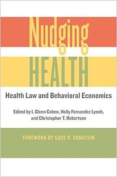 Nudging Health: Health Law And Behavioral Economics por I. Glenn Cohen