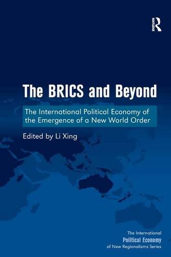 The BRICS and Beyond: The International Political Economy of the Emergence of a New World Order (The International Polit