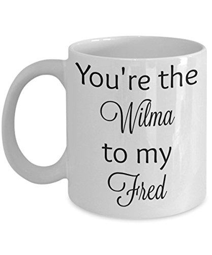 You're the Wilma to my Fred - Flintstones coffee mug - famous couple - husband - wife (white, 15 oz)