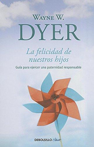 La felicidad de nuestros hijos / What Do You Really Want for Your Children? (Debolsillo Clave) (Spanish Edition)