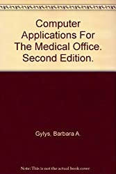 Computer Applications For The Medical Office. Second Edition.