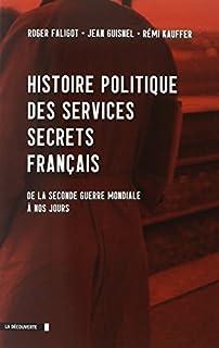 Histoire politique des services secrets français : de la Seconde Guerre mondiale à nos jours, Faligot, Roger