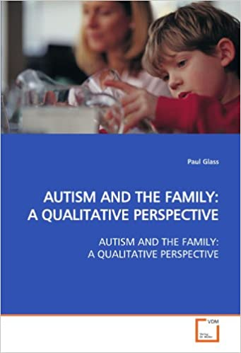 Book AUTISM AND THE FAMILY: A QUALITATIVE PERSPECTIVE: AUTISM AND THE FAMILY: A QUALITATIVE PERSPECTIVE