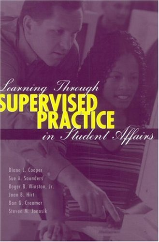 Download By Diane L. Cooper - Learning Through Supervised Practice in Student Affairs: 1st (first) Edition PDF