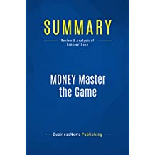 Summary: MONEY Master the Game: Review and Analysis of Robbins' Book
