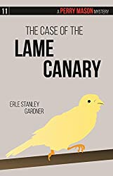 The Case of the Lame Canary: A Perry Mason Mystery #11 (Perry Mason Mysteries)
