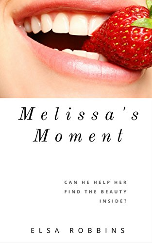 Melissa's Moment: Can he help her find the beauty inside?