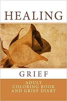 Healing Grief: Adult Coloring Book and Grief Diary