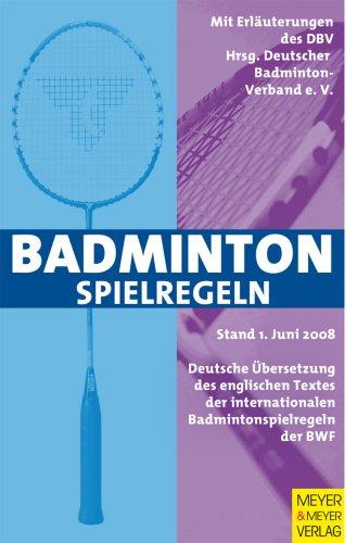 Badminton Spielregeln: Deutsche Übersetzung des englischen Textes der internationalen Badmintonspielregeln der BWF. Mit Erläuterungen des DBV Broschiert – 30. September 2008 Meyer & Meyer Verlag 3898994643 Ballsport Ratgeber / Sport