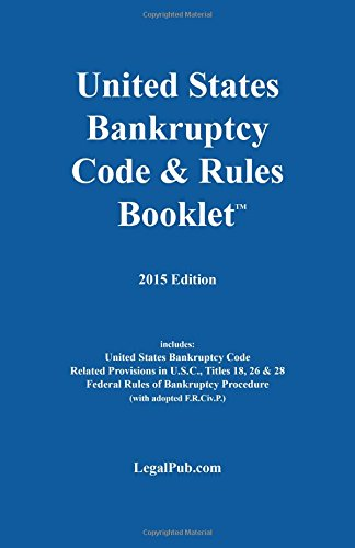 2015-US-Bankruptcy-Code-Rules-Booklet-For-Use-With-All-Bankruptcy-Law-Casebooks