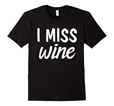 I Miss Wine | Funny Pregnant Maternity Women Tee Shirt