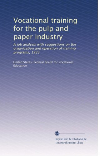 Vocational training for the pulp and paper industry: A job analysis with suggestions on the organization and operation of training programs, 1933