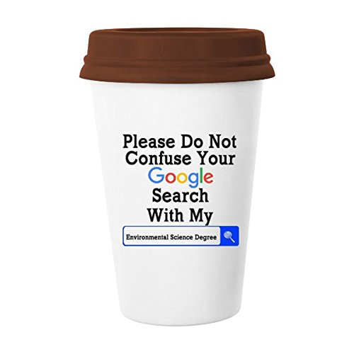 LRERAYPO 11OZ Ceramic Mug,Funny Quotes Please Do Not Confuse Your Google Search With My Environmental Science Degree Coffee Cup Brown Lidded Mug(One Side)