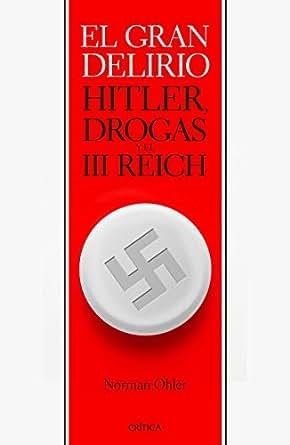 El gran delirio: Hitler, drogas y el III Reich eBook