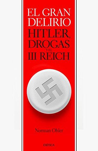 El gran delirio: Hitler, drogas y el III Reich (Spanish Edition)
