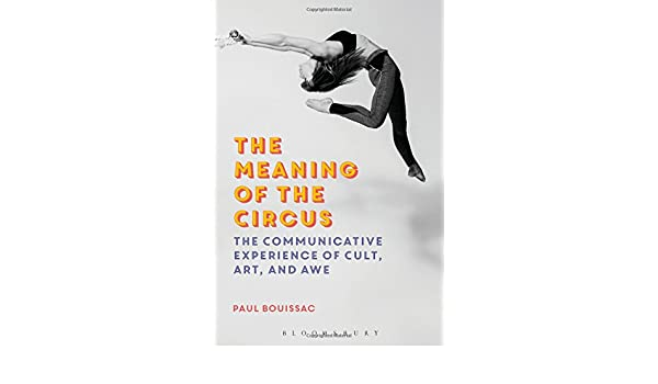 The Meaning of the Circus: The Communicative Experience of Cult, Art