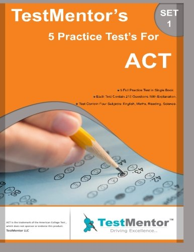Test-Mentor's 5 Practice Test's for ACT Set-1: Test-Mentor's 5 Practice Test's for ACT Set-1