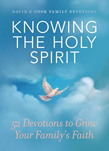 Knowing the Holy Spirit: 52 Devotions to Grow Your Family's Faith (David C Cook Family Devotions) by [Cook, David C]