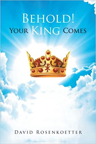 Kostenloser Amazon Kindle Bücher Download Behold: Your King Comes by David Rosenkoetter in German PDF ePub