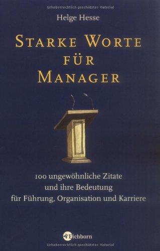 Starke Worte für Manager: 100 ungewöhnliche Zitate und ihre Bedeutung für Führung, Organisation und Karriere