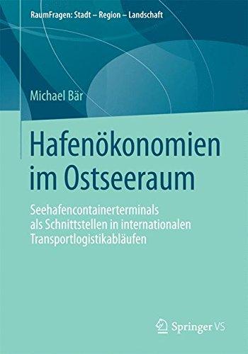 Hafenökonomien im Ostseeraum: Seehafencontainerterminals als Schnittstellen in internationalen Transportlogistikabläufen (RaumFragen: Stadt – Region – Landschaft)