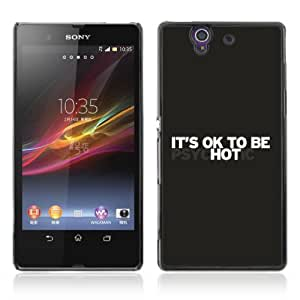 Designer Depo Hard Protection Case for Sony Xperia Z L36H / It's OK To Be Hot