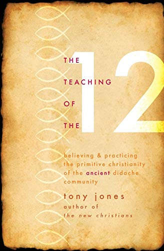 The Teaching of the Twelve: Believing & Practicing the Primitive Christianity of the Ancient Didache Community