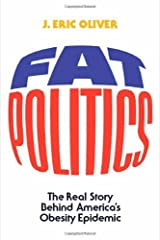 Fat Politics: The Real Story behind America's Obesity Epidemic by J. Eric Oliver (2005-11-15) Hardcover
