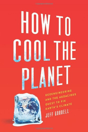 Image of How to Cool the Planet: Geoengineering and the Audacious Quest to Fix Earth's Climate