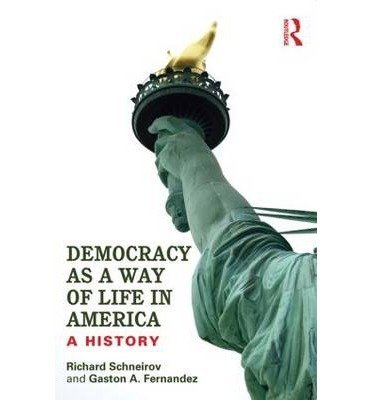 BY Richard Schneirov ( Author ) [{ Democracy as a Way of Life in America: A History By Richard Schneirov ( Author ) Sep - 25- 2013 ( Paperback ) } ]