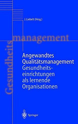 Angewandtes Qualitätsmanagement: Gesundheitseinrichtungen als lernende Organisationen (Handbuch Gesundheitsmanagement)