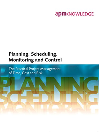 Planning, Scheduling, Monitoring and Control: The Practical Project Management of Time, Cost and ()