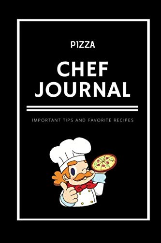 - Pizza Chef Journal: Blank Recipe Binder Book For Important Tips and Favorite Recipes (Chef Journals)