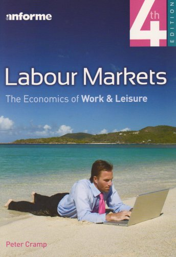 Labour Markets: The Economics of Work and Leisure