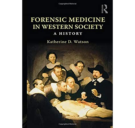 Forensic Medicine In Western Society A History 9780415447720 Medicine Health Science Books Amazon Com