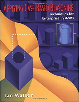 Applying Case-Based Reasoning: Techniques for Enterprise Systems (The Morgan Kaufmann Series in Artificial Intelligence)