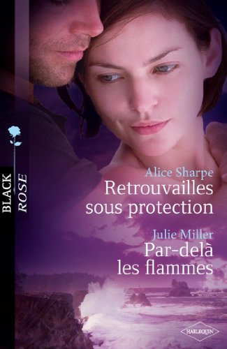 Retrouvailles sous protection - Par-delà les flammes (Black Rose) (French Edition)