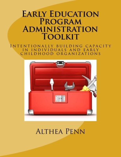 Early Education Program Administration Toolkit: Intentionally building capacity in individuals and early childhood organ