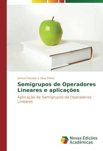 Semigrupos de Operadores Lineares e aplicações: Aplicação de Semigrupos de Operadores Lineares (Portuguese Edition) pdf epub