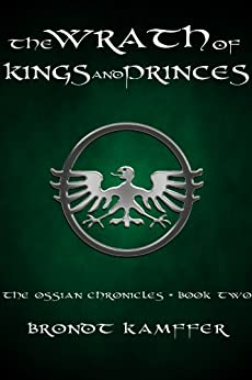 The Wrath of Kings and Princes (The Ossian Chronicles Book 2) by [Kamffer, Brondt]