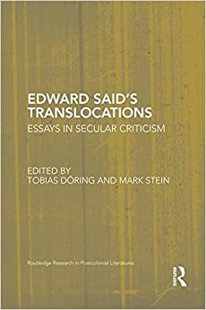 Edward Said's Translocations: Essays in Secular Criticism (Routledge Research in Postcolonial Literatures)