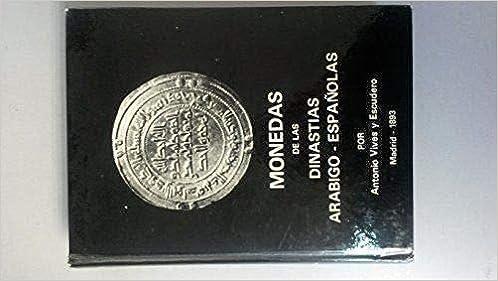MONEDAS DE LAS DINASTIAS ARÁBIGO ESPAÑOLA. Edición Facsímil: Amazon.es: Antonio Vives y Escudero: Libros