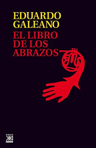 EL LIBRO DE LOS ABRAZOS (Biblioteca Eduardo Galeano nº 5) (Spanish Edition)