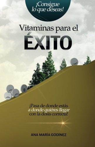 vitaminas-para-el-exito-pasa-de-donde-estas-a-donde-quieras-llegar-con-la-dosis-correcta-spanish-edi
