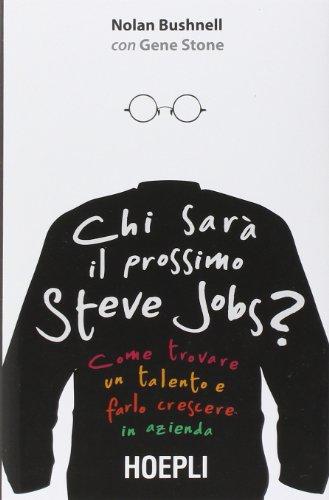 Chi sarà il prossimo Steve Jobs? Come trovare un talento e farlo crescere in azienda