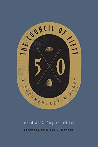 The Council of Fifty: A Documentary History by [Rogers, Jedediah S.]
