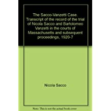 The Sacco-Vanzetti case;: Transcript of the record of the trial of Nicola Sacco and Bartolomeo Vanzetti in the courts of Massachusetts and subsequent proceedings, 1920-7