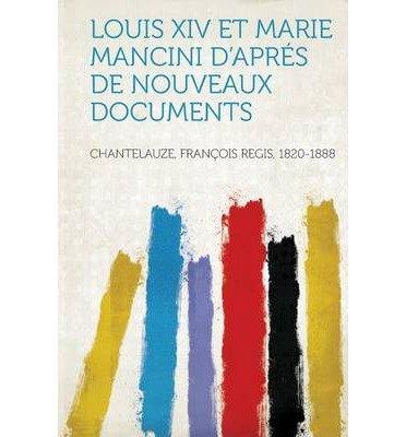 Read Online Louis XIV Et Marie Mancini D'Apres de Nouveaux Documents (Paperback)(English / French) - Common pdf