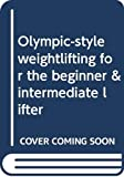 Olympic-style weightlifting for the beginner & intermediate lifter