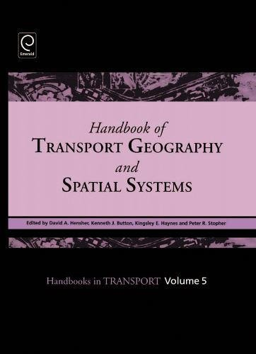 (Handbook of Transport Geography and Spatial Systems, Volume 5 (Handbooks in Transport) (The Handbook of Transport Series))